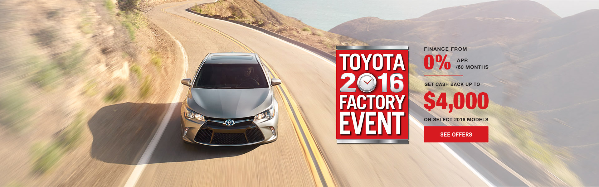 Toyota 2016 Factory Event. Finance from 0% APR for 60 months or up to $4,000 cash back select 2016 m